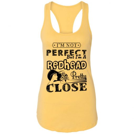 Private: I'm Not Perfect But I'm A Redhead So Pretty Close Racerback Tank