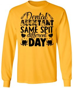 Private: Dental Assistant – Funny Same Spit Different Day LS T-Shirt