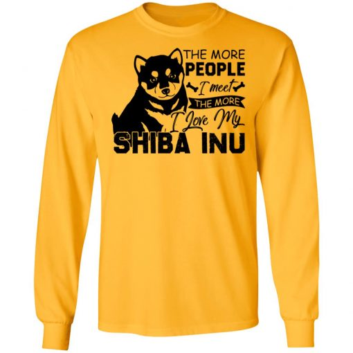 Private: The More People I Meet The More I Love My Shiba Inu LS T-Shirt