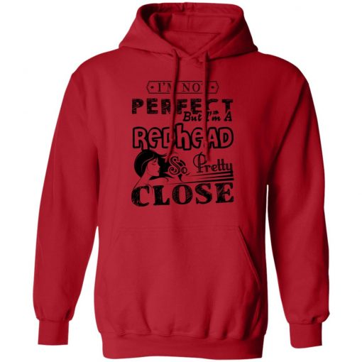 Private: I'm Not Perfect But I'm A Redhead So Pretty Close Hoodie