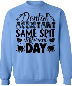 Private: Dental Assistant – Funny Same Spit Different Day Sweatshirt