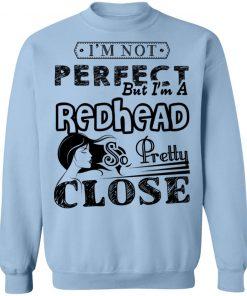 Private: I'm Not Perfect But I'm A Redhead So Pretty Close Sweatshirt