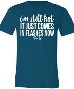 Private: I'm Still HOT It Just Comes in Flashes Unisex Jersey Tee