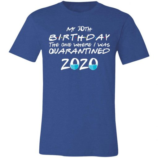 Private: My 30th The One Where They were Quarantined Class of 2020 Quarantine Unisex Jersey Tee