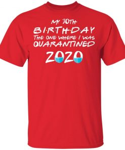 Private: My 30th The One Where They were Quarantined Class of 2020 Quarantine Men's T-Shirt