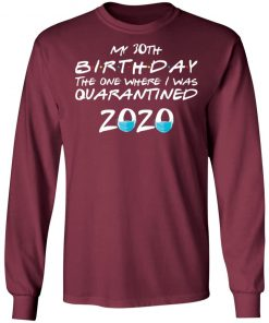 Private: My 30th The One Where They were Quarantined Class of 2020 Quarantine LS T-Shirt