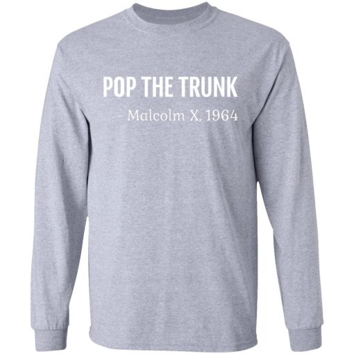 Private: Pop The Trunk Malcolm X 1964 LS T-Shirt