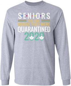 Private: Seniors The One Where They Were Quarantined 2020 LS T-Shirt