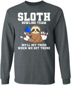 Private: Slot Bowling Team We'll Get There When We Get There LS T-Shirt