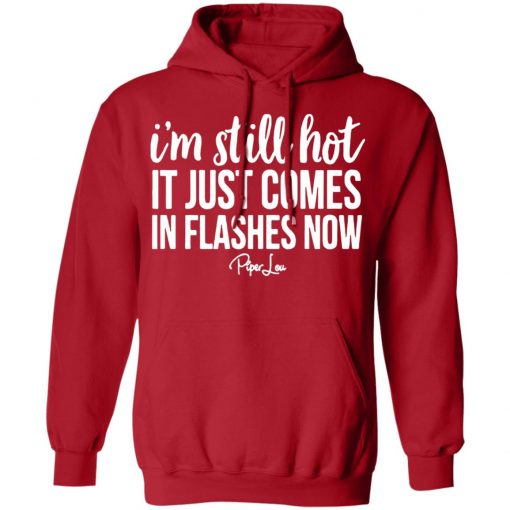 Private: I'm Still HOT It Just Comes in Flashes Hoodie