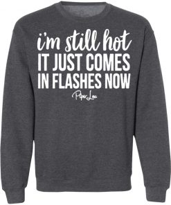 Private: I'm Still HOT It Just Comes in Flashes Sweatshirt