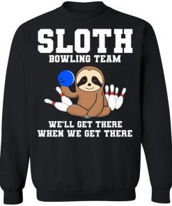 Private: Slot Bowling Team We'll Get There When We Get There Sweatshirt