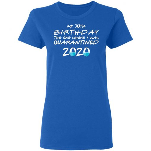 Private: My 30th The One Where They were Quarantined Class of 2020 Quarantine Women's T-Shirt