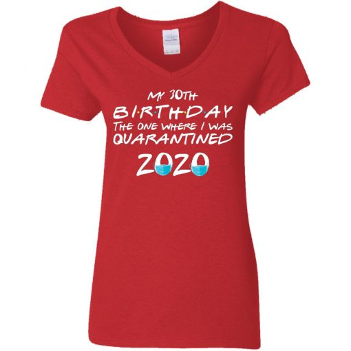 Private: My 30th The One Where They were Quarantined Class of 2020 Quarantine Women's V-Neck T-Shirt
