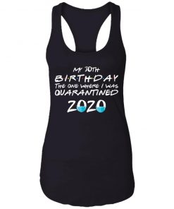 Private: My 30th The One Where They were Quarantined Class of 2020 Quarantine Racerback Tank