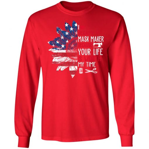 Private: I Became a mask Maker Because Your Life is Worth My time LS T-Shirt