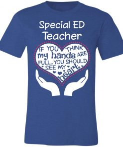 Private: Special ED Teacher If You Think My Hands are Full You Should See My Heart Unisex Jersey Tee