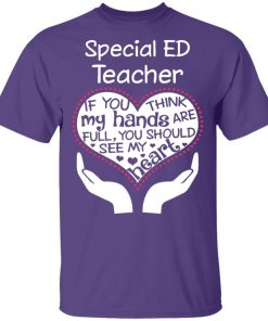 Private: Special ED Teacher If You Think My Hands are Full You Should See My Heart Men's T-Shirt