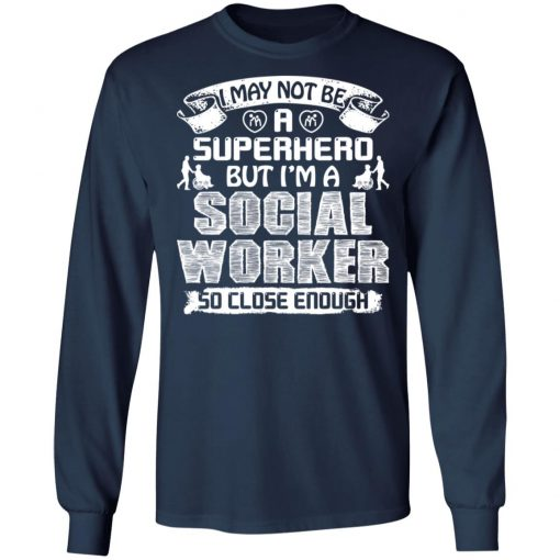 Private: I May Not Be A Superhero But I'm A Social Worker So Close Enough LS T-Shirt