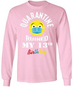 Private: Quarantine Ruined My 13th Birthday LS T-Shirt