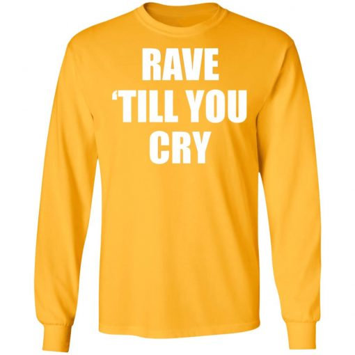 Private: Rave Till You Cry LS T-Shirt