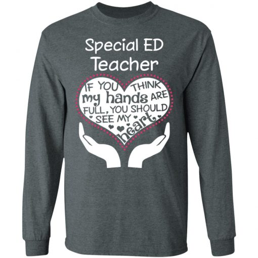 Private: Special ED Teacher If You Think My Hands are Full You Should See My Heart LS T-Shirt