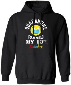 Private: Quarantine Ruined My 13th Birthday Hoodie