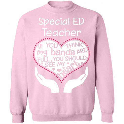 Private: Special ED Teacher If You Think My Hands are Full You Should See My Heart Sweatshirt
