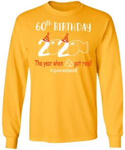 Private: 60th Birthday 2020 The Year When Shit Got Real Quarantined LS T-Shirt