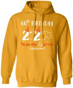 Private: 60th Birthday 2020 The Year When Shit Got Real Quarantined Hoodie