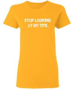 Private: Stop Looking At My Tits Women's T-Shirt