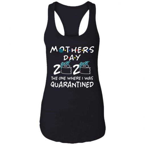 Private: Mothers 2020 The One Where They Were Quarantined Racerback Tank