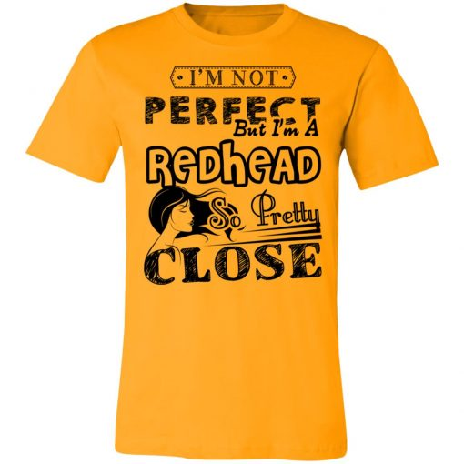 Private: I'm Not Perfect But I'm A Redhead So Pretty Close Unisex Jersey Tee