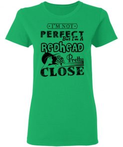 Private: I'm Not Perfect But I'm A Redhead So Pretty Close Women's T-Shirt