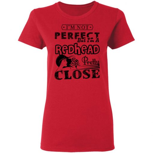 Private: I'm Not Perfect But I'm A Redhead So Pretty Close Women's T-Shirt